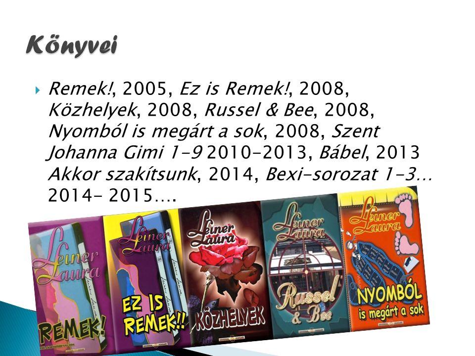  Remek!, 2005, Ez is Remek!, 2008, Közhelyek, 2008, Russel & Bee, 2008, Nyomból is megárt a sok, 2008, Szent Johanna Gimi 1-9 2010-2013, Bábel, 2013