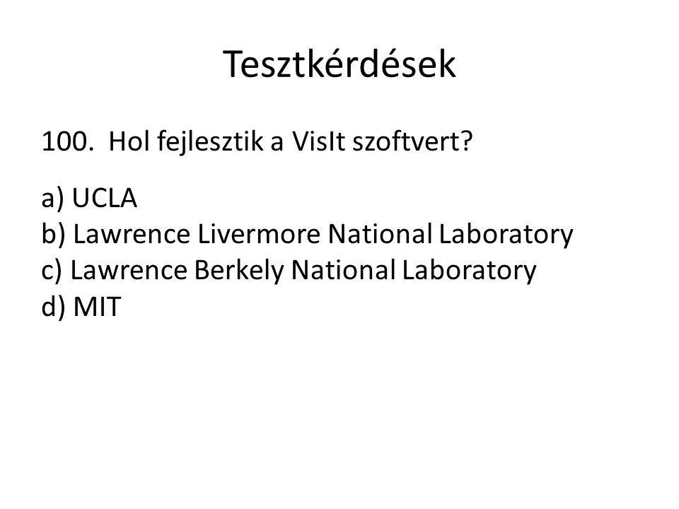 Tesztkérdések 100. Hol fejlesztik a VisIt szoftvert? a) UCLA b) Lawrence Livermore National Laboratory c) Lawrence Berkely National Laboratory d) MIT