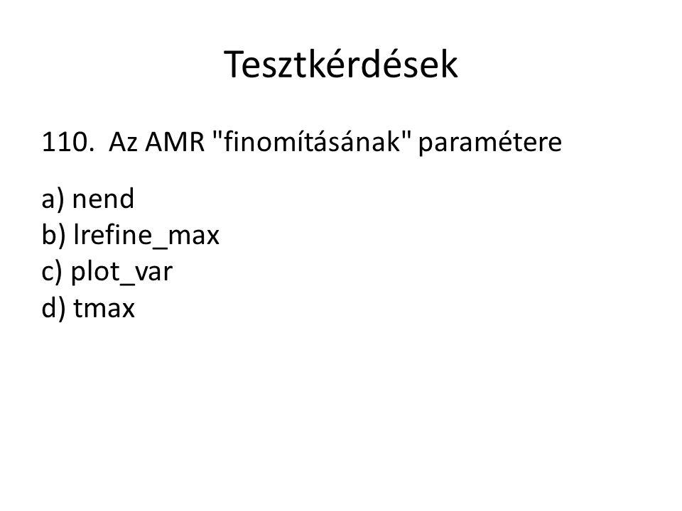 Tesztkérdések 110. Az AMR finomításának paramétere a) nend b) lrefine_max c) plot_var d) tmax