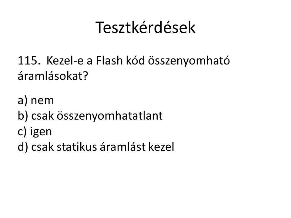 Tesztkérdések 115. Kezel-e a Flash kód összenyomható áramlásokat? a) nem b) csak összenyomhatatlant c) igen d) csak statikus áramlást kezel