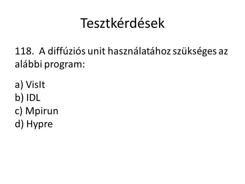 Tesztkérdések 118. A diffúziós unit használatához szükséges az alábbi program: a) VisIt b) IDL c) Mpirun d) Hypre