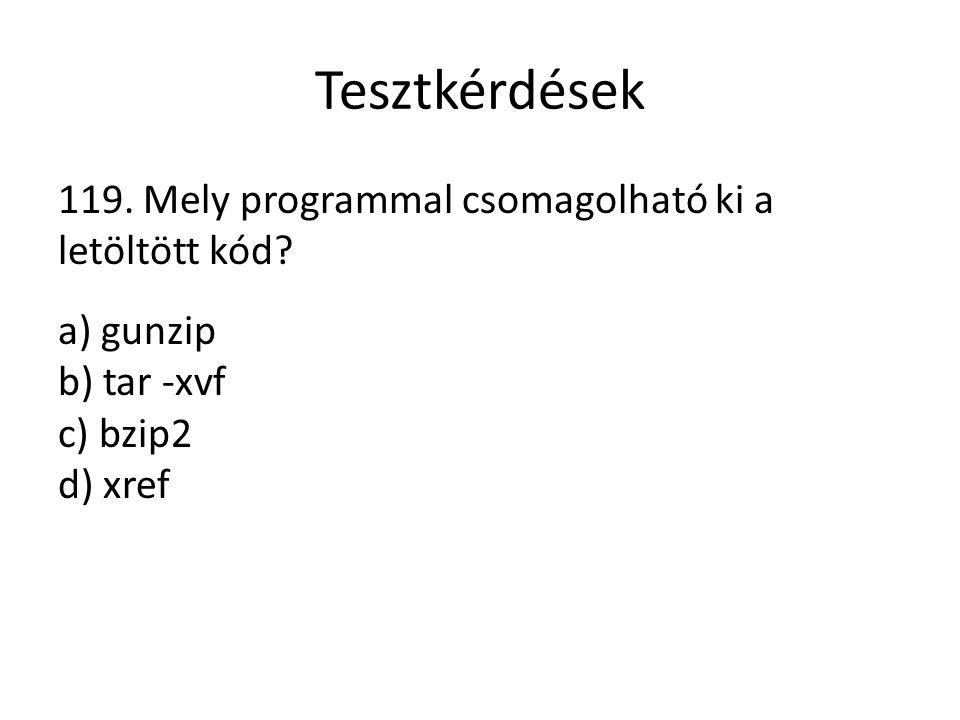 Tesztkérdések 119. Mely programmal csomagolható ki a letöltött kód? a) gunzip b) tar -xvf c) bzip2 d) xref