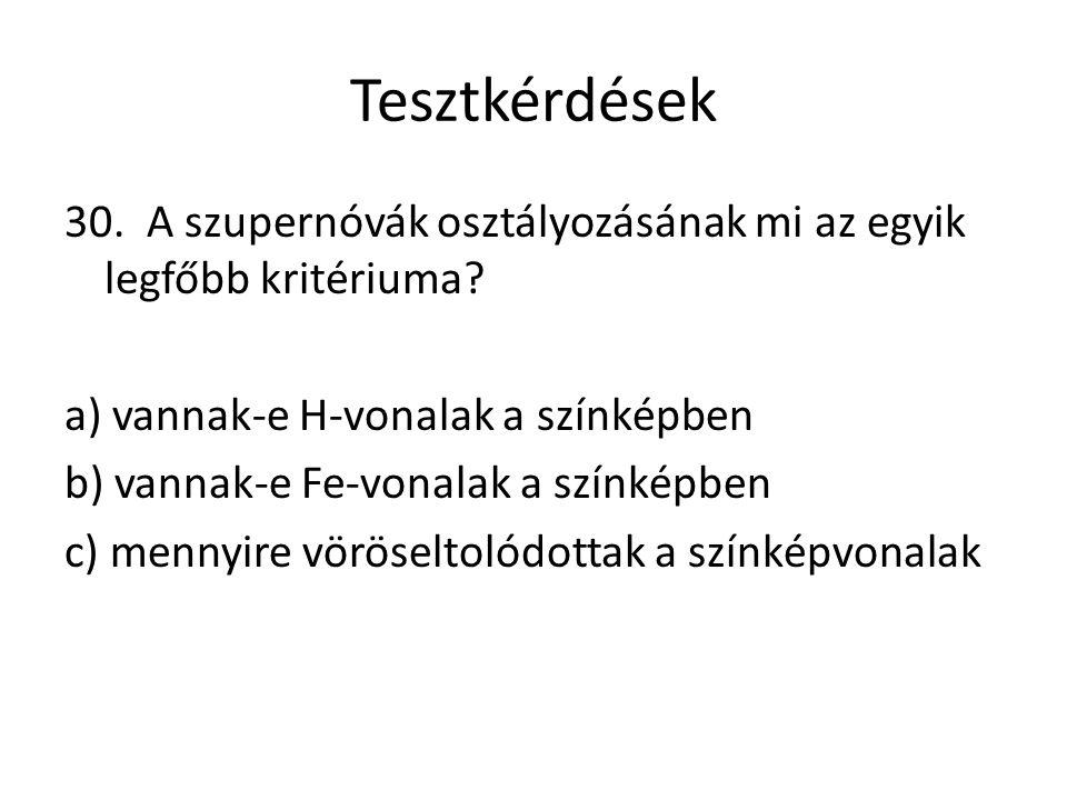 Tesztkérdések 30. A szupernóvák osztályozásának mi az egyik legfőbb kritériuma.