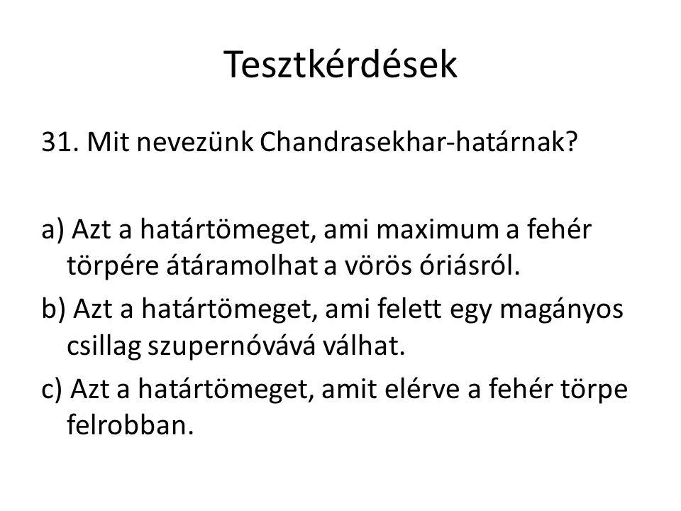 Tesztkérdések 31. Mit nevezünk Chandrasekhar-határnak.