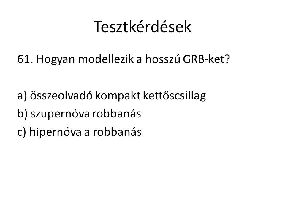 Tesztkérdések 61. Hogyan modellezik a hosszú GRB-ket.