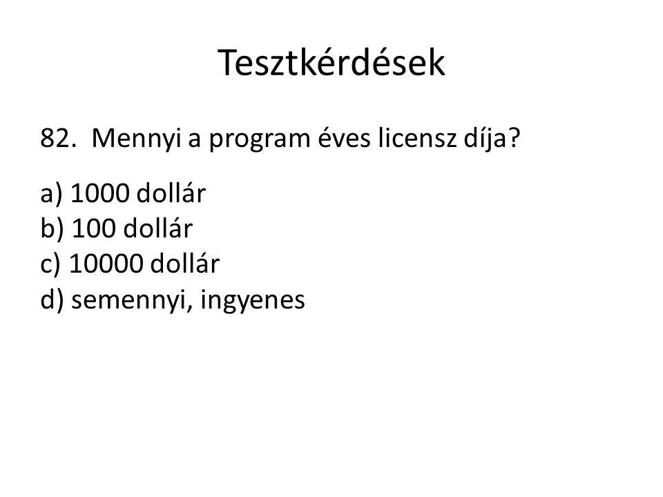 Tesztkérdések 82. Mennyi a program éves licensz díja? a) 1000 dollár b) 100 dollár c) 10000 dollár d) semennyi, ingyenes