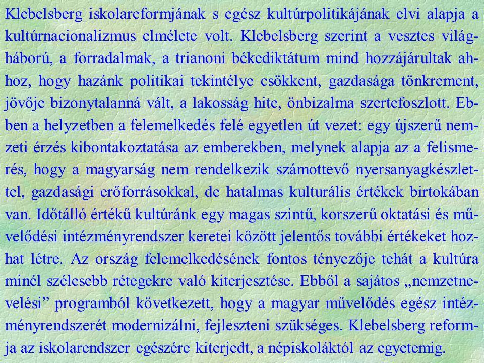Klebelsberg iskolareformjának s egész kultúrpolitikájának elvi alapja a kultúrnacionalizmus elmélete volt. Klebelsberg szerint a vesztes világ- háború