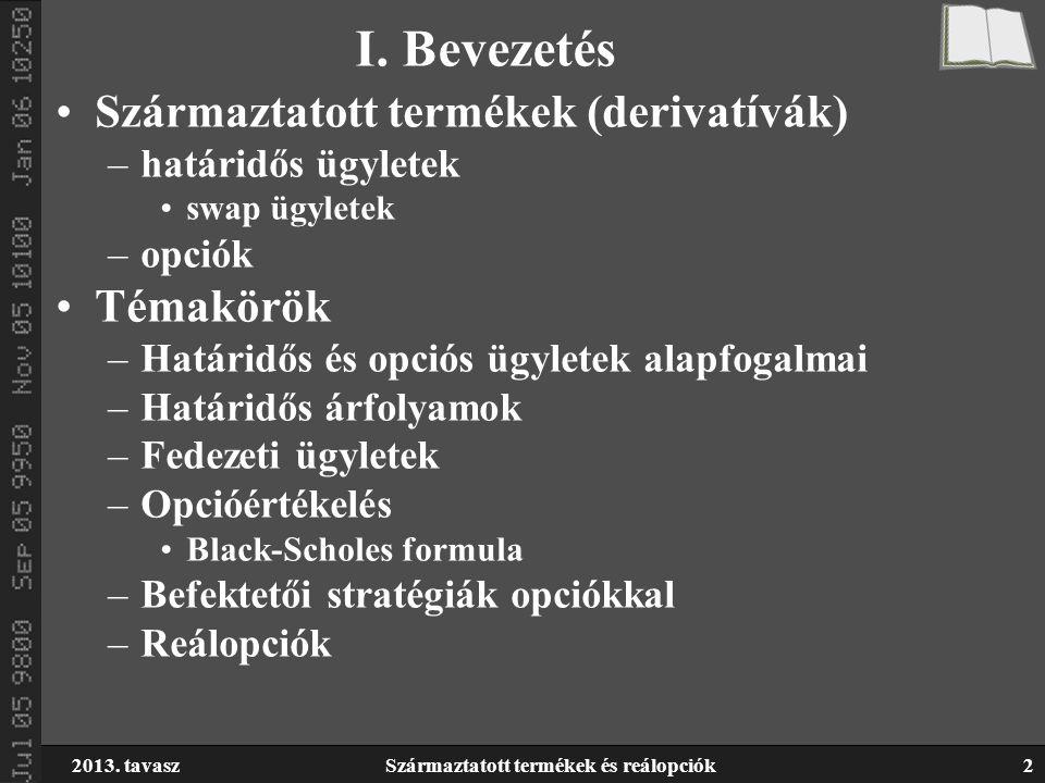 2013.tavaszSzármaztatott termékek és reálopciók13 Elszámolóház –Nettó pozíciója nulla.