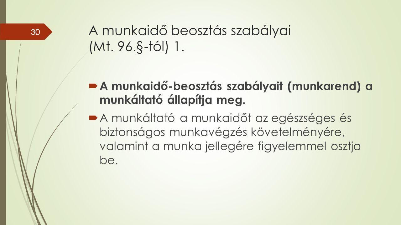 A munkaidő beosztás szabályai (Mt. 96.§-tól) 1.
