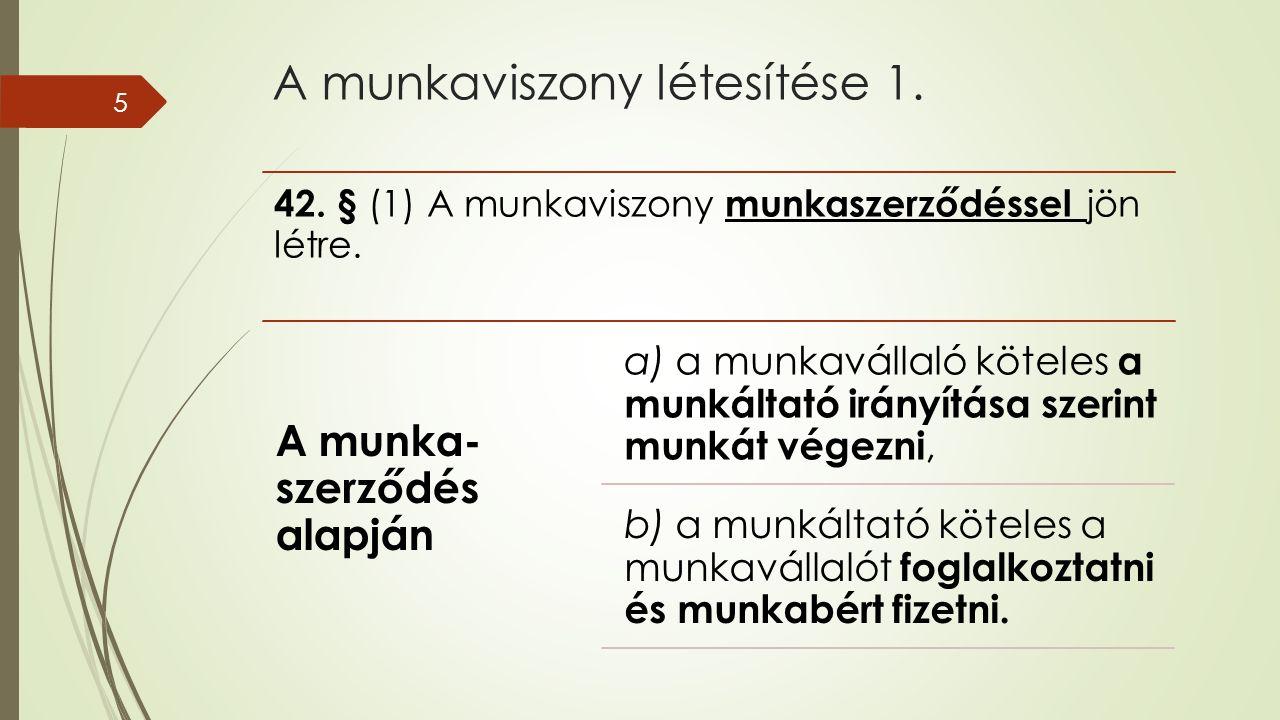 A munkaviszony létesítése 1. 42. § (1) A munkaviszony munkaszerződéssel jön létre.