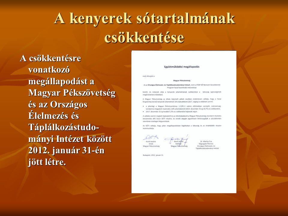 A kenyerek sótartalmának csökkentése A csökkentésre vonatkozó megállapodást a Magyar Pékszövetség és az Országos Élelmezés és Táplálkozástudo- mányi Intézet között 2012.