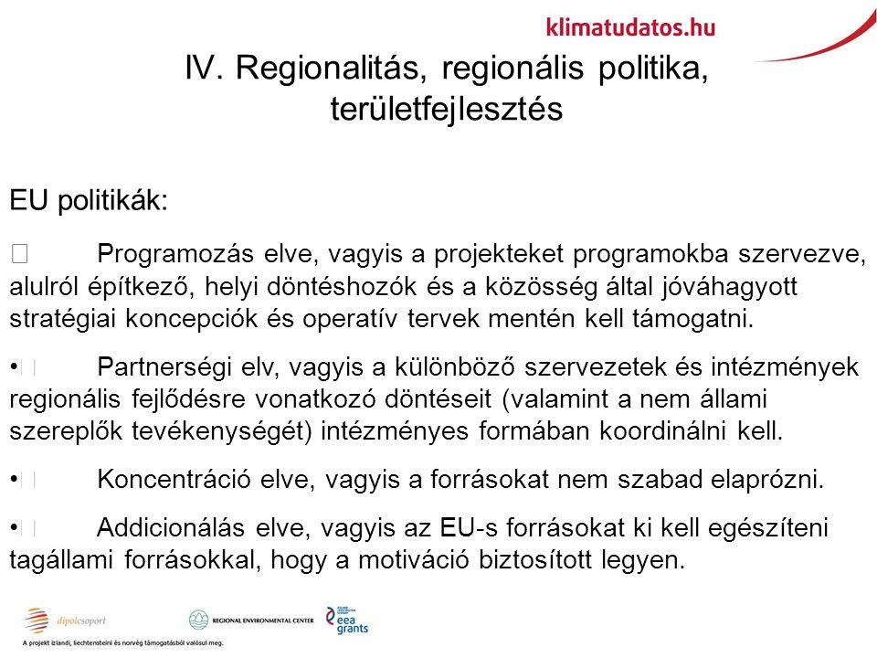 EU politikák:  Programozás elve, vagyis a projekteket programokba szervezve, alulról építkező, helyi döntéshozók és a közösség által jóváhagyott stratégiai koncepciók és operatív tervek mentén kell támogatni.