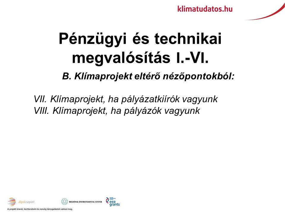 Pénzügyi és technikai megvalósítás I. -V I. B. Klímaprojekt eltérő nézőpontokból: VII.