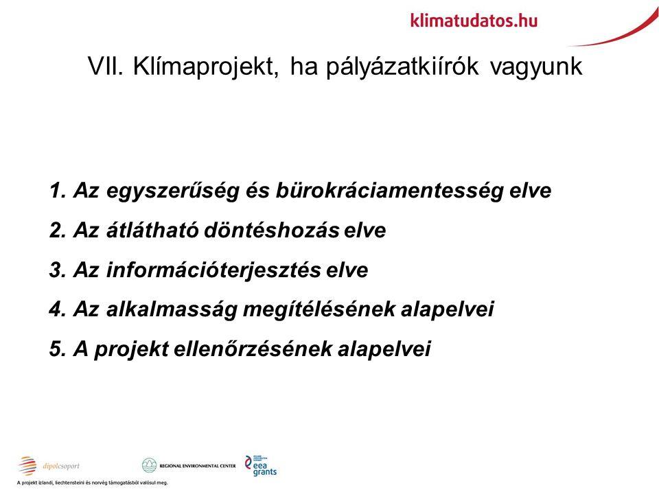 VII. Klímaprojekt, ha pályázatkiírók vagyunk 1.Az egyszerűség és bürokráciamentesség elve 2.Az átlátható döntéshozás elve 3.Az információterjesztés el