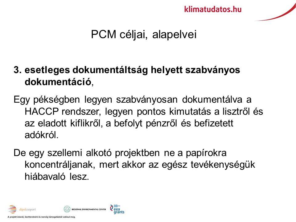 PCM céljai, alapelvei 3.esetleges dokumentáltság helyett szabványos dokumentáció, Egy pékségben legyen szabványosan dokumentálva a HACCP rendszer, legyen pontos kimutatás a lisztről és az eladott kiflikről, a befolyt pénzről és befizetett adókról.