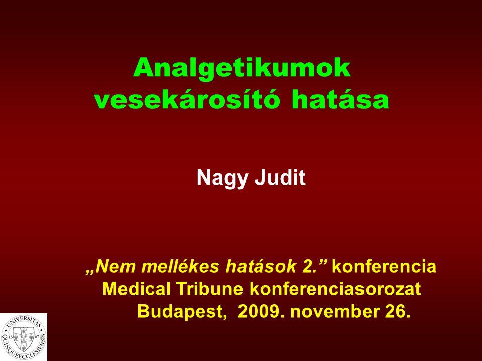 """Analgetikumok vesekárosító hatása Nagy Judit """"Nem mellékes hatások 2. konferencia Medical Tribune konferenciasorozat Budapest, 2009."""