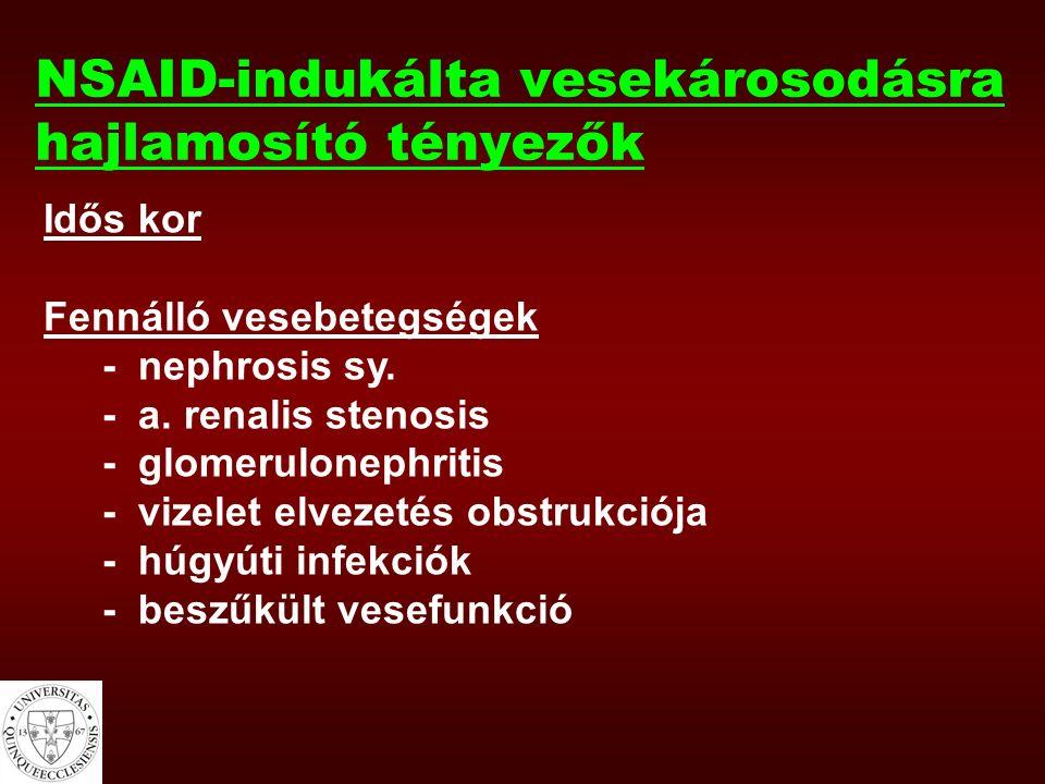 NSAID-indukálta vesekárosodásra hajlamosító tényezők Idős kor Fennálló vesebetegségek - nephrosis sy. - a. renalis stenosis - glomerulonephritis - viz
