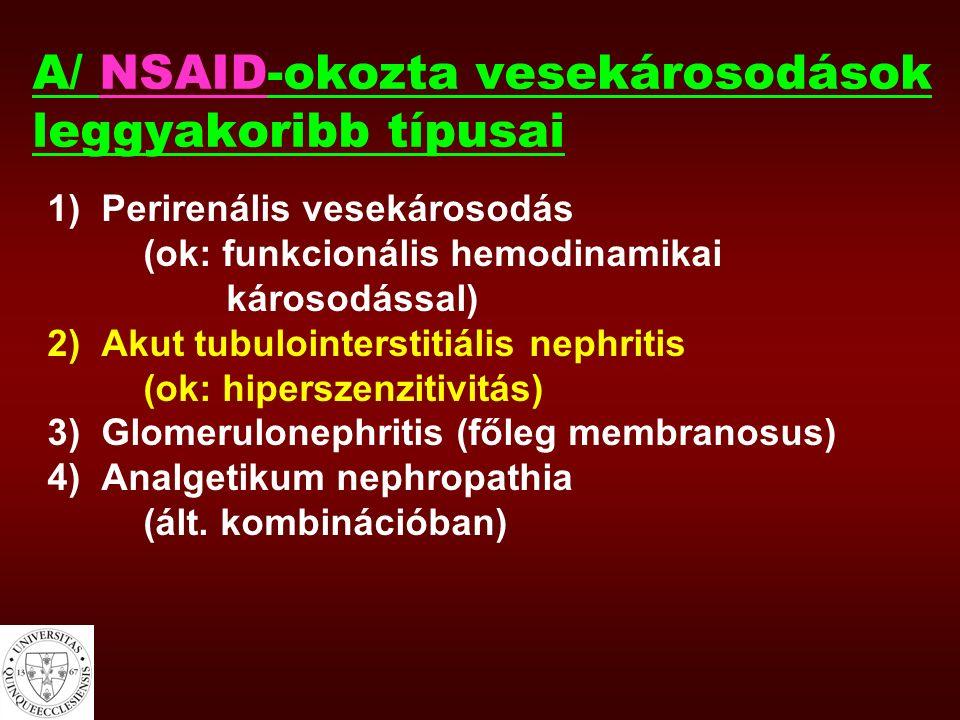 A/ NSAID-okozta vesekárosodások leggyakoribb típusai 1)Perirenális vesekárosodás (ok: funkcionális hemodinamikai károsodással) 2)Akut tubulointerstiti