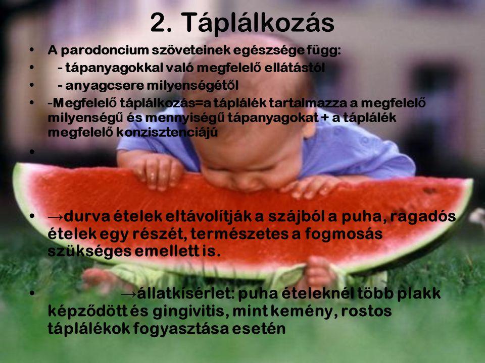 2. Táplálkozás A parodoncium szöveteinek egészsége függ: - tápanyagokkal való megfelel ő ellátástól - anyagcsere milyenségét ő l -Megfelel ő táplálkoz