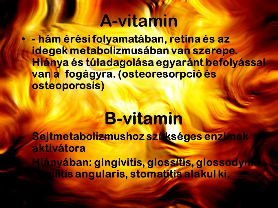 C- vitamin - szerepe: kollagén, osteoid és dentin képzésben - gyors szövetreparációhoz kollagén kell, neki C-vitaminra van szüksége.