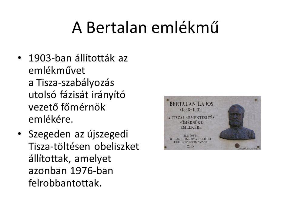 A Bertalan emlékmű 1903-ban állították az emlékművet a Tisza-szabályozás utolsó fázisát irányító vezető főmérnök emlékére.