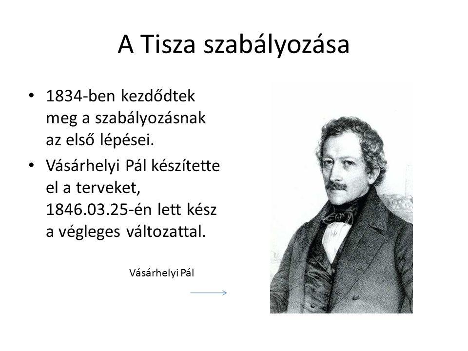 A Tisza szabályozása 1834-ben kezdődtek meg a szabályozásnak az első lépései.