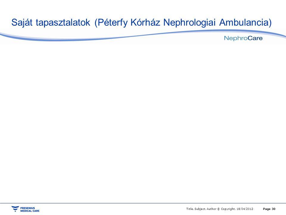 Saját tapasztalatok (Péterfy Kórház Nephrologiai Ambulancia) Page 30Title, Subject, Author © Copyright, 18/04/2012