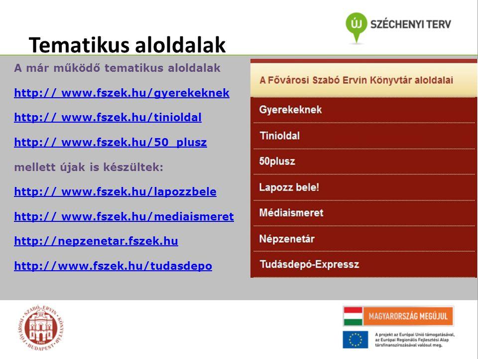 Tematikus aloldalak A már működő tematikus aloldalak http:// www.fszek.hu/gyerekeknek http:// www.fszek.hu/tinioldal http:// www.fszek.hu/50_plusz mellett újak is készültek: http:// www.fszek.hu/lapozzbele http:// www.fszek.hu/mediaismeret http://nepzenetar.fszek.hu http://www.fszek.hu/tudasdepo