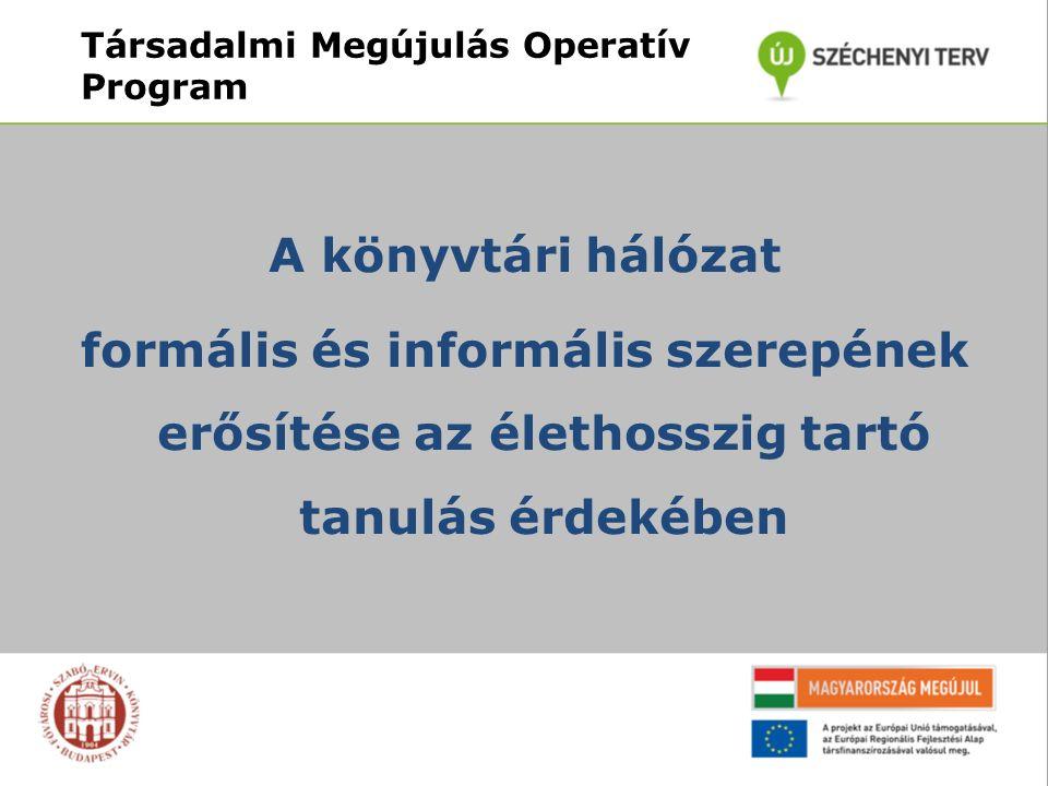 Társadalmi Megújulás Operatív Program A könyvtári hálózat formális és informális szerepének erősítése az élethosszig tartó tanulás érdekében