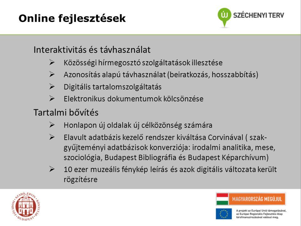 Online fejlesztések Interaktivitás és távhasználat  Közösségi hírmegosztó szolgáltatások illesztése  Azonosítás alapú távhasználat (beiratkozás, hosszabbítás)  Digitális tartalomszolgáltatás  Elektronikus dokumentumok kölcsönzése Tartalmi bővítés  Honlapon új oldalak új célközönség számára  Elavult adatbázis kezelő rendszer kiváltása Corvinával ( szak- gyűjteményi adatbázisok konverziója: irodalmi analitika, mese, szociológia, Budapest Bibliográfia és Budapest Képarchívum)  10 ezer muzeális fénykép leírás és azok digitális változata került rögzítésre