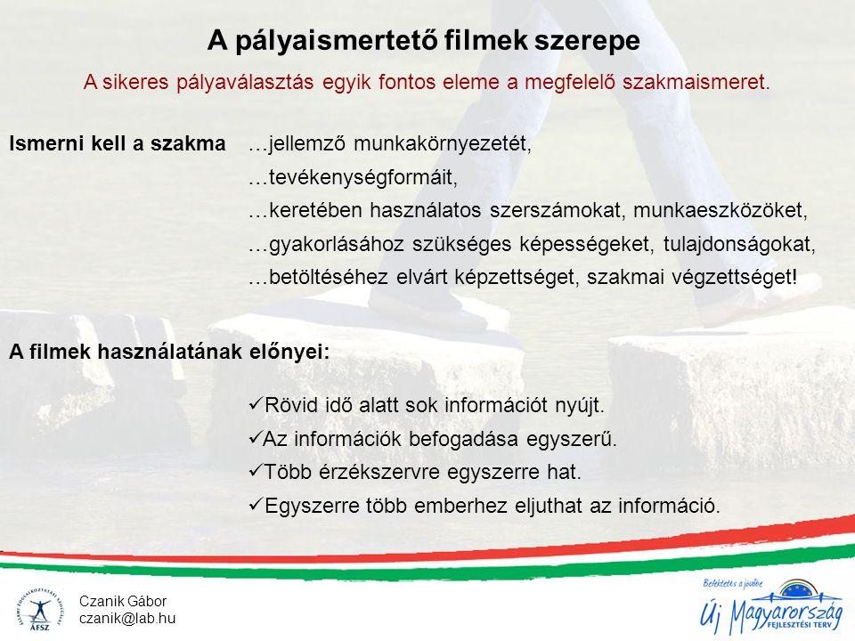 Czanik Gábor czanik@lab.hu A pályaismertető filmek szerepe A sikeres pályaválasztás egyik fontos eleme a megfelelő szakmaismeret. A filmek használatán