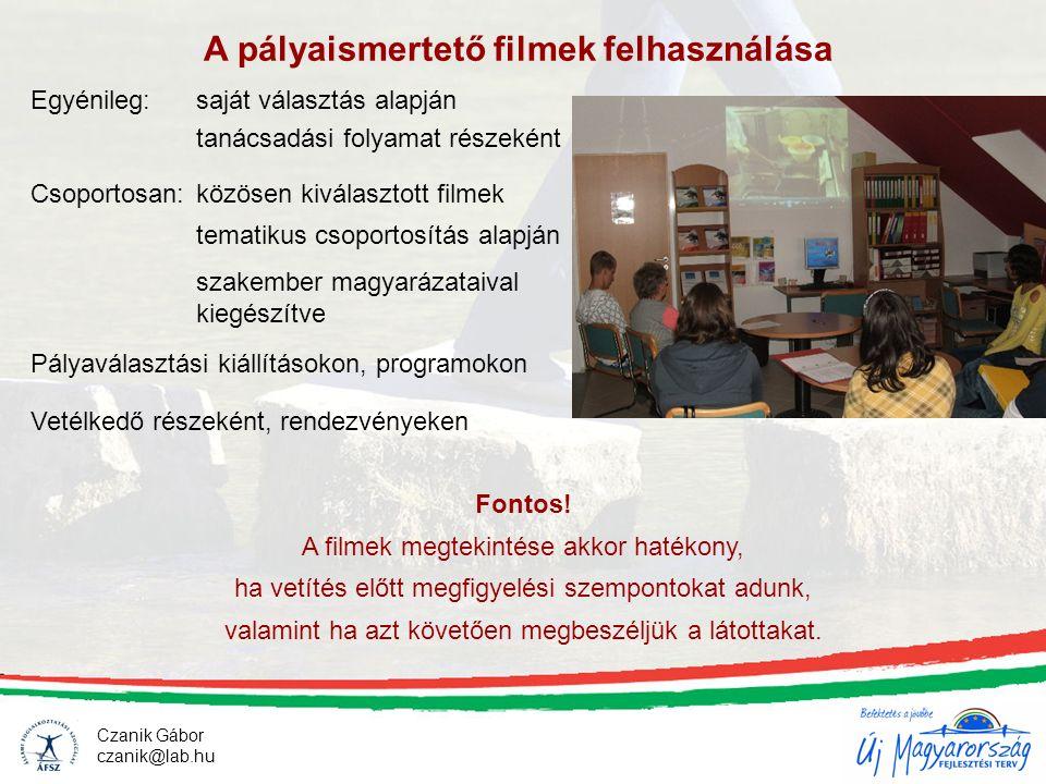 Czanik Gábor czanik@lab.hu A pályaismertető filmek felhasználása Egyénileg: saját választás alapján tanácsadási folyamat részeként Csoportosan: közöse