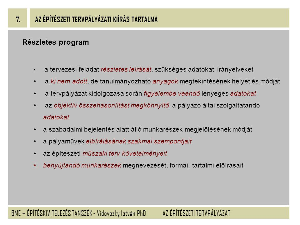 BME – ÉPÍTÉSKIVITELEZÉS TANSZÉK - Vidovszky István PhD 7. AZ ÉPÍTÉSZETI TERVPÁLYÁZAT AZ ÉPÍTÉSZETI TERVPÁLYÁZATI KIÍRÁS TARTALMA Részletes program a t