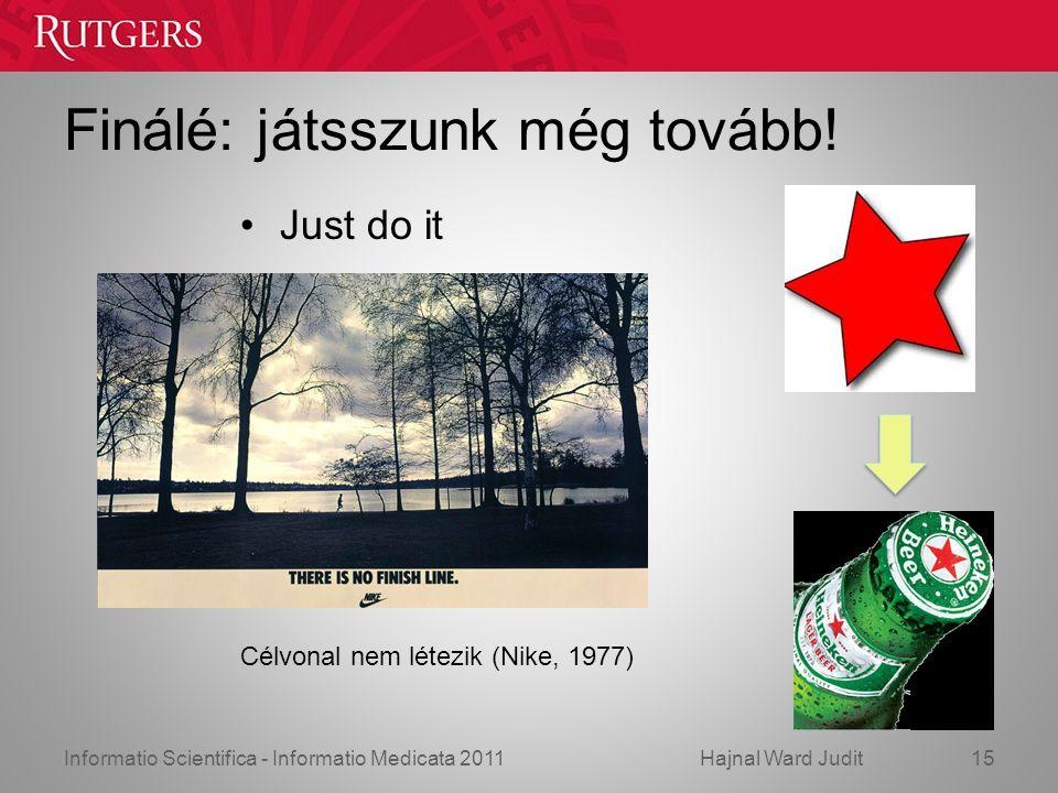 Informatio Scientifica - Informatio Medicata 2011Hajnal Ward Judit Finálé: játsszunk még tovább.
