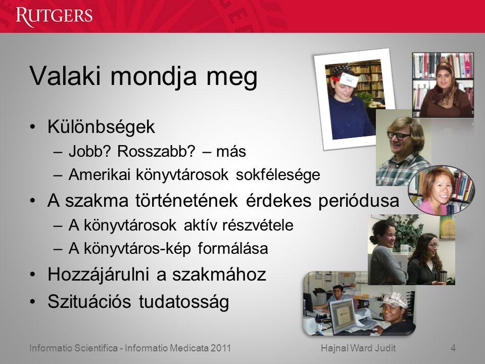 Informatio Scientifica - Informatio Medicata 2011Hajnal Ward Judit Valaki mondja meg Különbségek –Jobb.