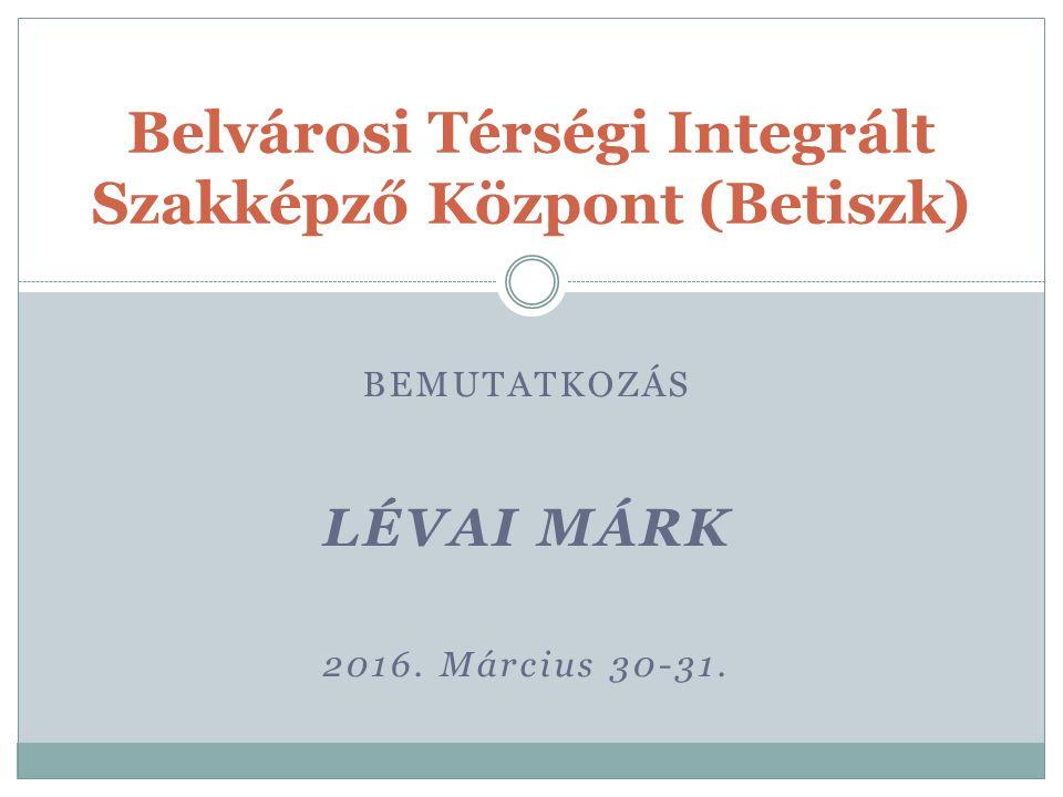 BEMUTATKOZÁS LÉVAI MÁRK 2016. Március 30-31.
