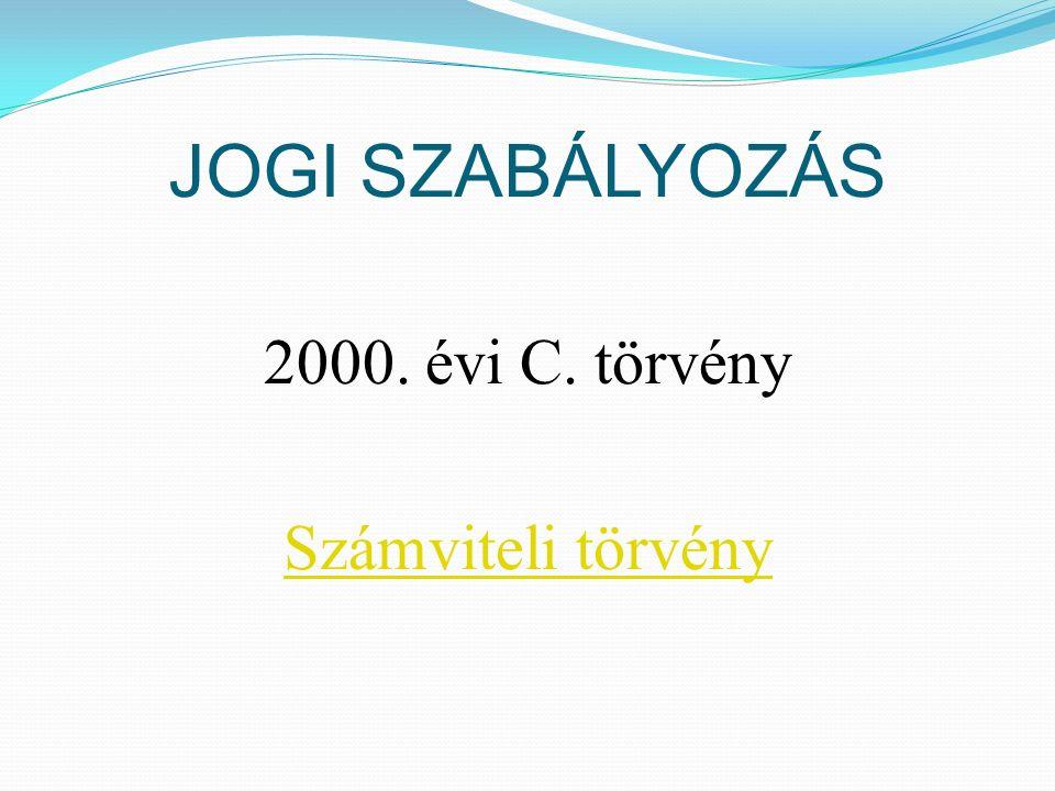 JOGI SZABÁLYOZÁS 2000. évi C. törvény Számviteli törvény