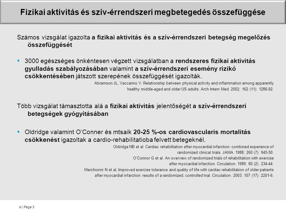 sl | Page Fizikai aktivitás és szív-érrendszeri megbetegedés összefüggése Számos vizsgálat igazolta a fizikai aktivitás és a szív-érrendszeri betegség megelőzés összefüggését  3000 egészséges önkéntesen végzett vizsgálatban a rendszeres fizikai aktivitás gyulladás szabályozásában valamint a szív-érrendszeri esemény rizikó csökkentésében játszott szerepének összefüggését igazolták.