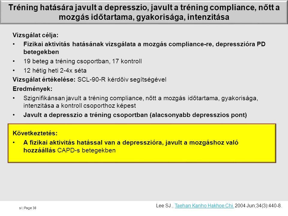 sl | Page Tréning hatására javult a depresszio, javult a tréning compliance, nőtt a mozgás időtartama, gyakorisága, intenzitása Vizsgálat célja: Fizik