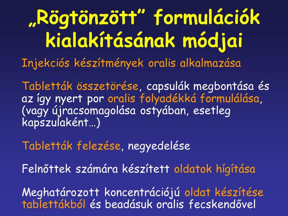"""""""Rögtönzött formulációk kialakításának módjai Injekciós készítmények oralis alkalmazása Tabletták összetörése, capsulák megbontása és az így nyert por oralis folyadékká formulálása, (vagy újracsomagolása ostyában, esetleg kapszulaként…) Tabletták felezése, negyedelése Felnőttek számára készített oldatok hígítása Meghatározott koncentrációjú oldat készítése tablettákból és beadásuk oralis fecskendővel"""