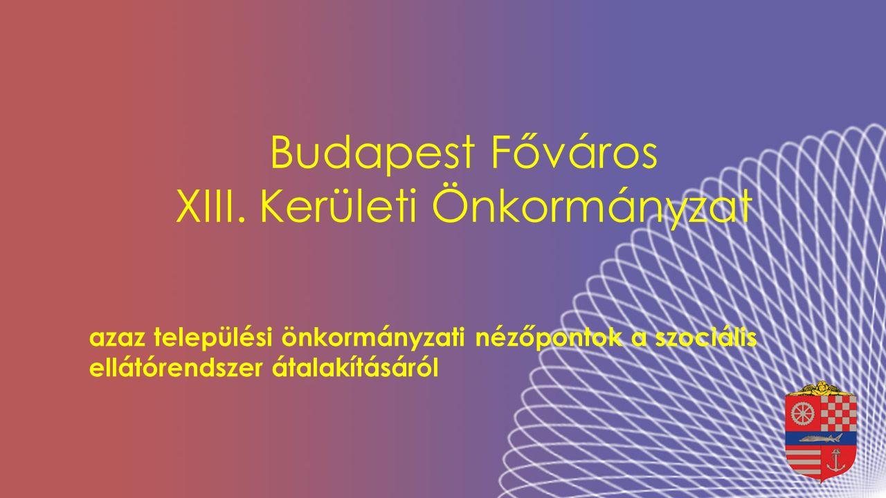 Budapest Főváros XIII. Kerületi Önkormányzat azaz települési önkormányzati nézőpontok a szociális ellátórendszer átalakításáról