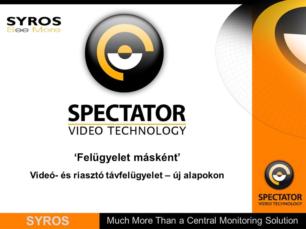 Much More Than a Central Monitoring Solution SYROS 'Felügyelet másként' Videó- és riasztó távfelügyelet – új alapokon