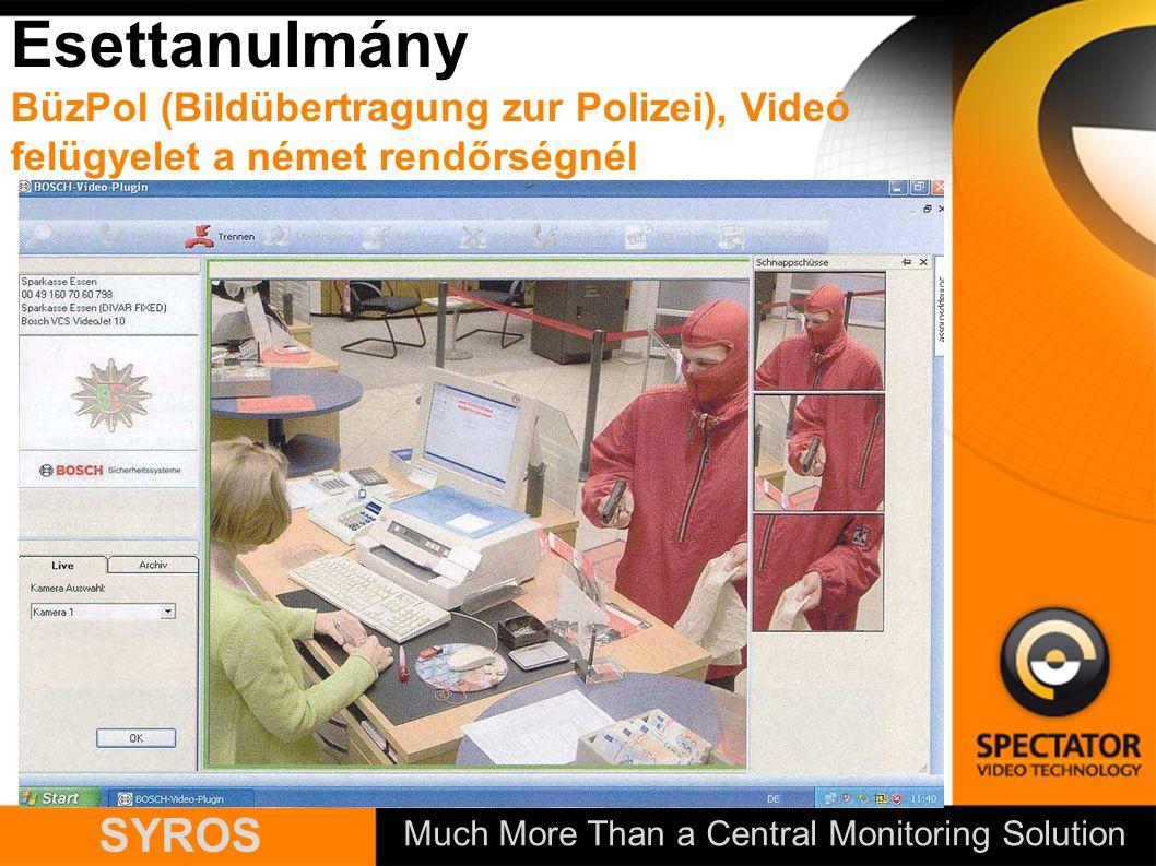 Much More Than a Central Monitoring Solution SYROS Esettanulmány BüzPol (Bildübertragung zur Polizei), Videó felügyelet a német rendőrségnél