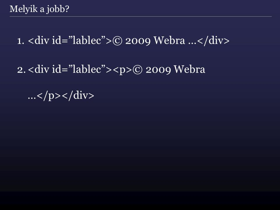 Melyik a jobb 1. © 2009 Webra … 2. © 2009 Webra …
