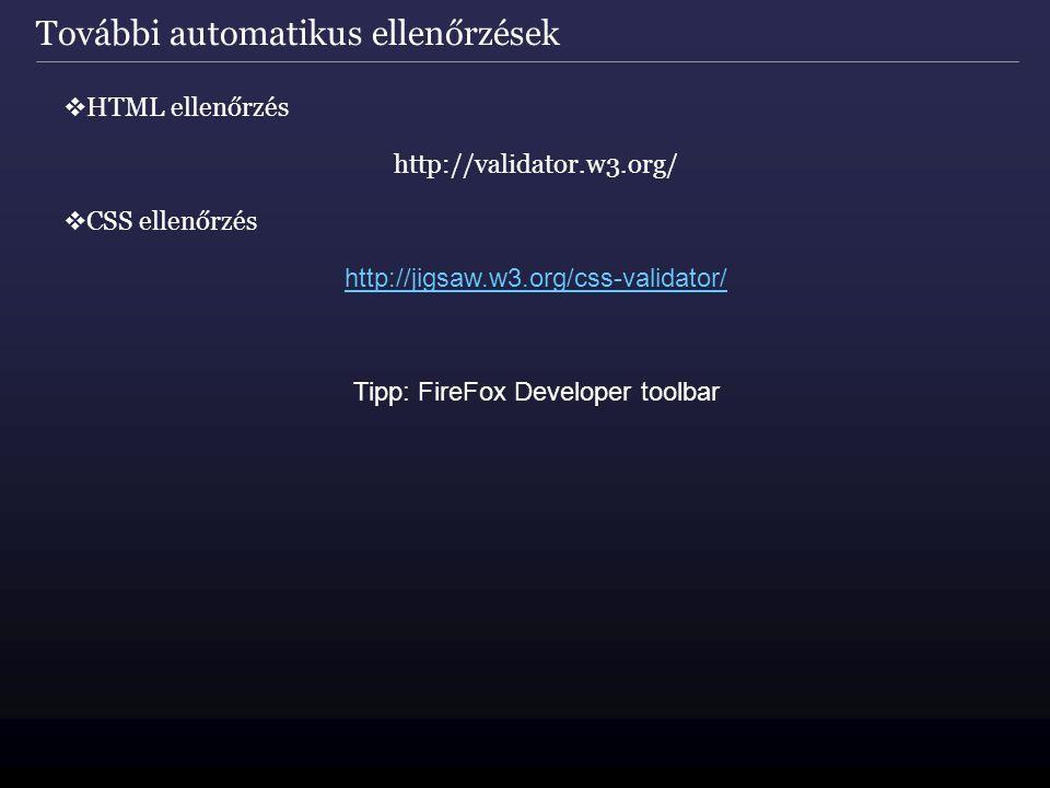 További automatikus ellenőrzések  HTML ellenőrzés http://validator.w3.org/  CSS ellenőrzés http://jigsaw.w3.org/css-validator/ Tipp: FireFox Developer toolbar