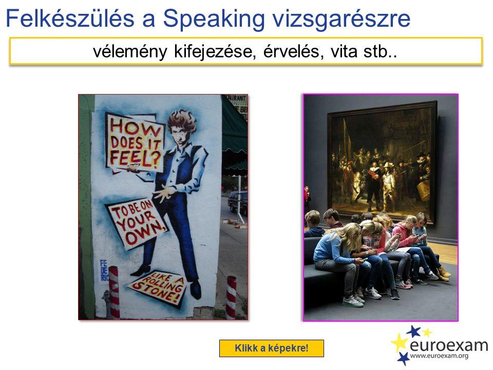 Felkészülés a Speaking vizsgarészre vélemény kifejezése, érvelés, vita stb.. Klikk a képekre!