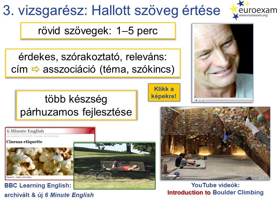 3. vizsgarész: Hallott szöveg értése rövid szövegek: 1–5 perc  érdekes, szórakoztató, releváns: cím  asszociáció (téma, szókincs) BBC Learning Engli