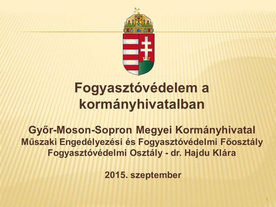 1 1 Fogyasztóvédelem a kormányhivatalban Győr-Moson-Sopron Megyei Kormányhivatal Műszaki Engedélyezési és Fogyasztóvédelmi Főosztály Fogyasztóvédelmi