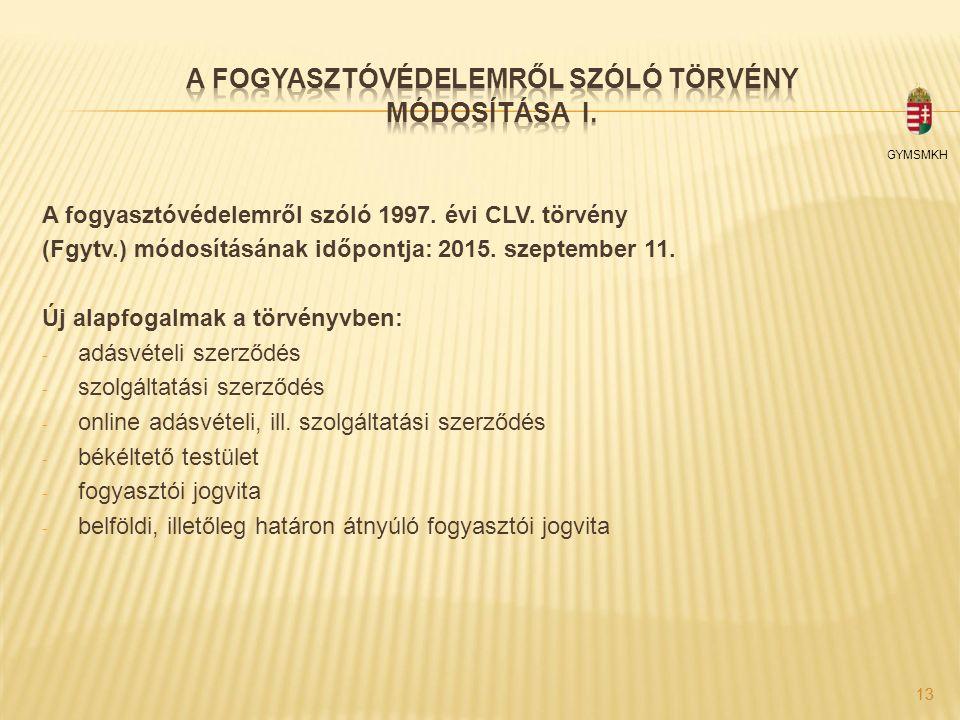 A fogyasztóvédelemről szóló 1997. évi CLV. törvény (Fgytv.) módosításának időpontja: 2015. szeptember 11. Új alapfogalmak a törvényvben: - adásvételi