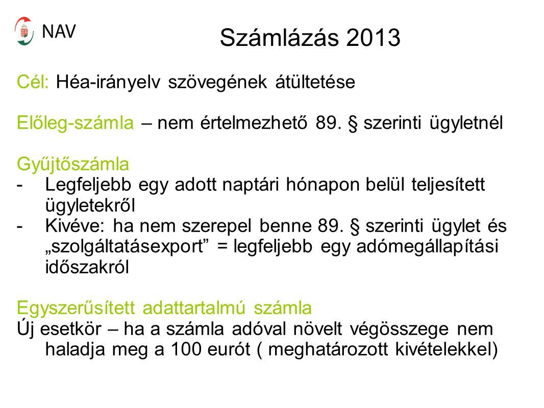 Számlázás 2013 Cél: Héa-irányelv szövegének átültetése Előleg-számla – nem értelmezhető 89.